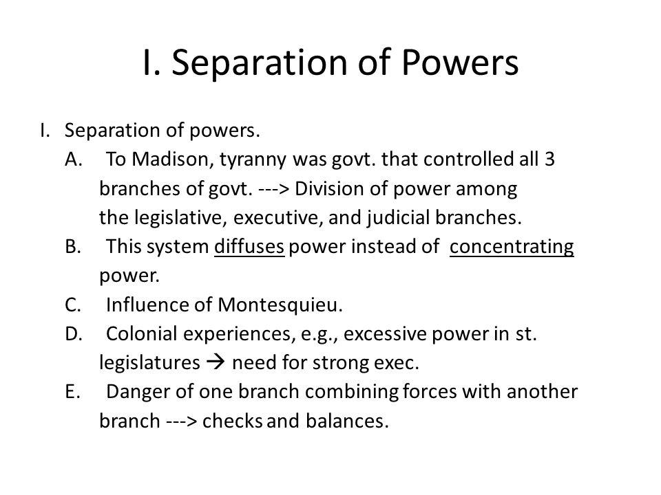 I. Separation of Powers I.Separation of powers. A.To Madison, tyranny was govt.