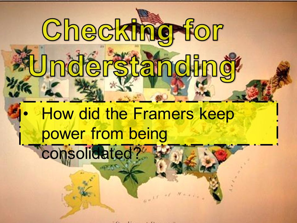 How did the Framers keep power from being consolidated?