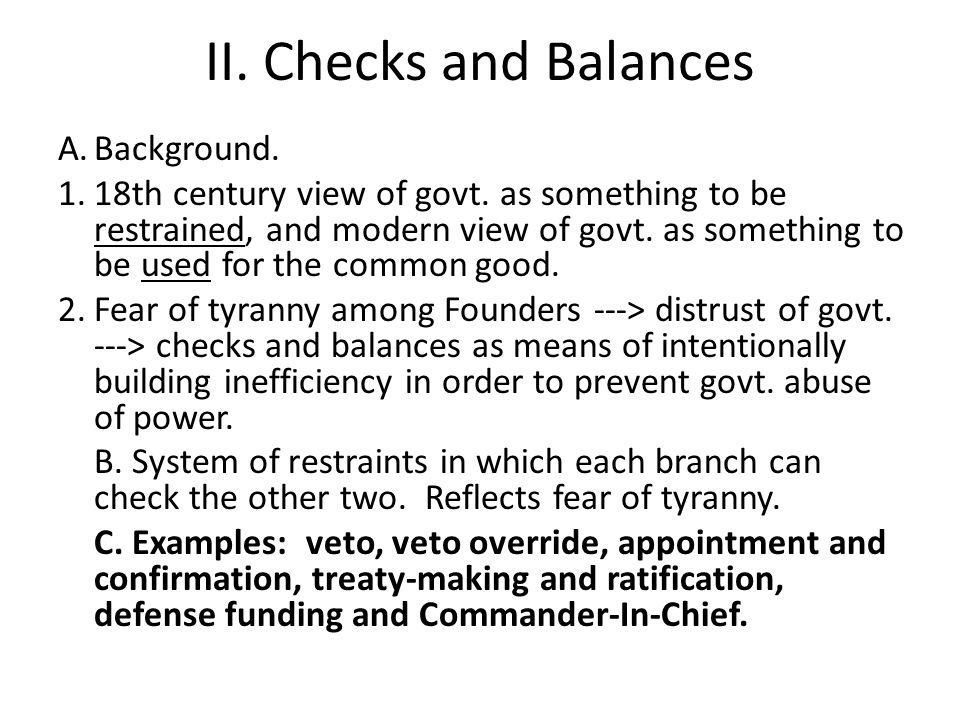 II. Checks and Balances A.Background. 1.18th century view of govt.