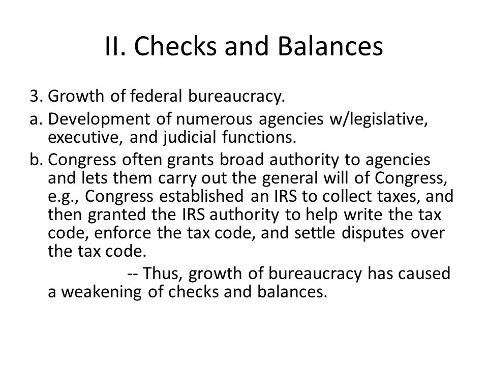 II. Checks and Balances 3.Growth of federal bureaucracy.