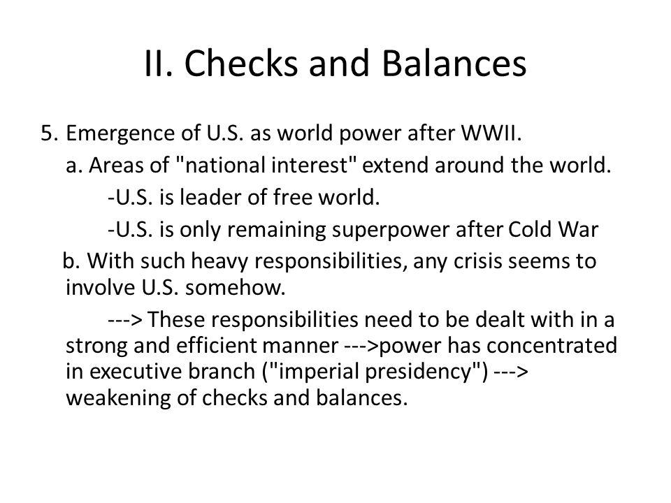 II. Checks and Balances 5.Emergence of U.S. as world power after WWII.