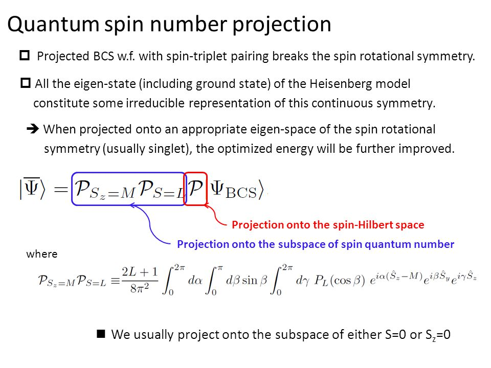 Quantum spin number projection  Projected BCS w.f. with spin-triplet pairing breaks the spin rotational symmetry.  All the eigen-state (including gr