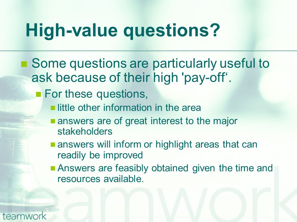High-value questions.