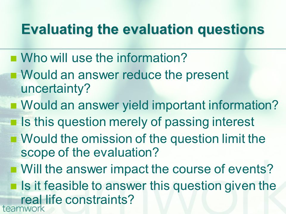 Evaluating the evaluation questions Who will use the information.