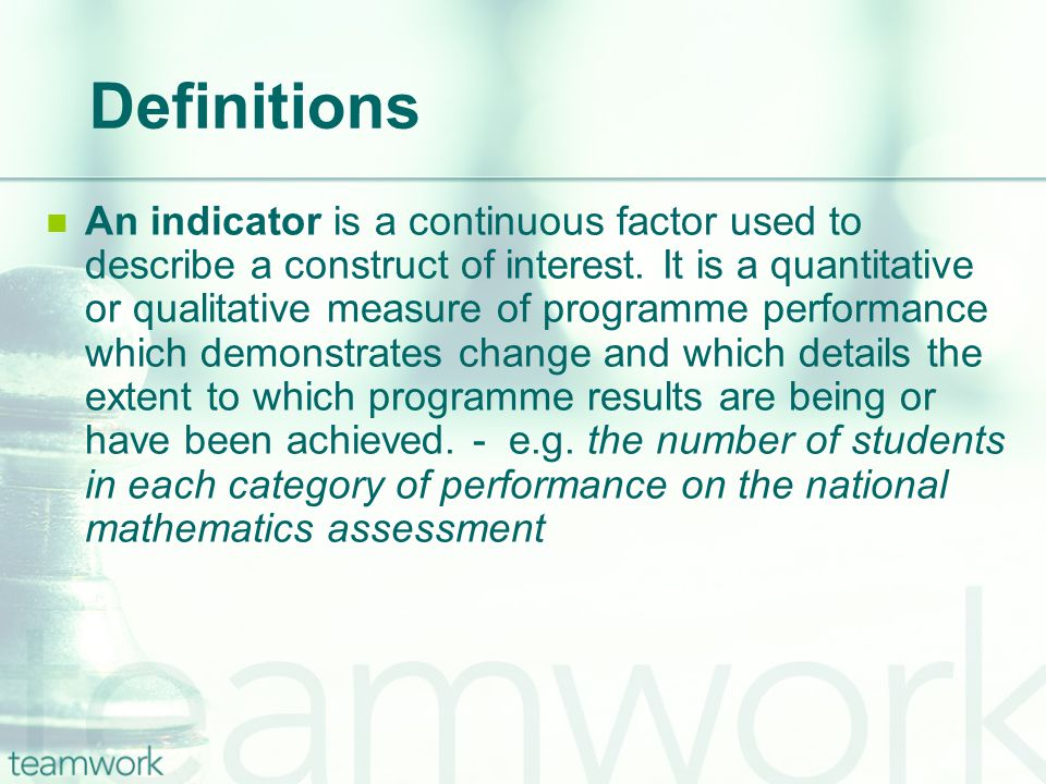 Definitions An indicator is a continuous factor used to describe a construct of interest.
