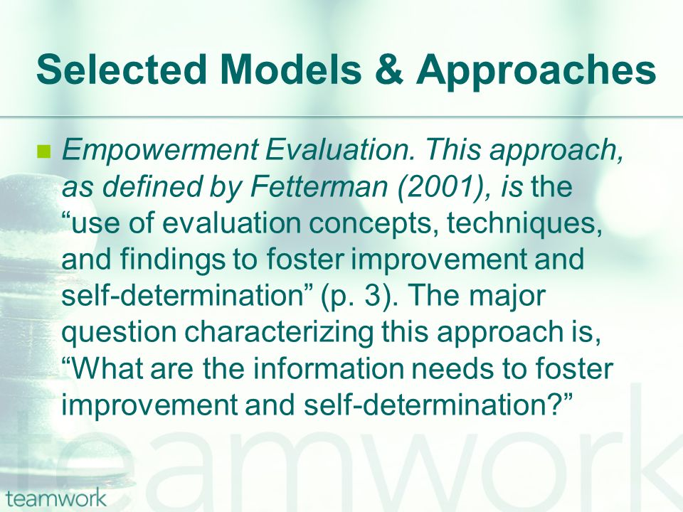 Selected Models & Approaches Empowerment Evaluation.