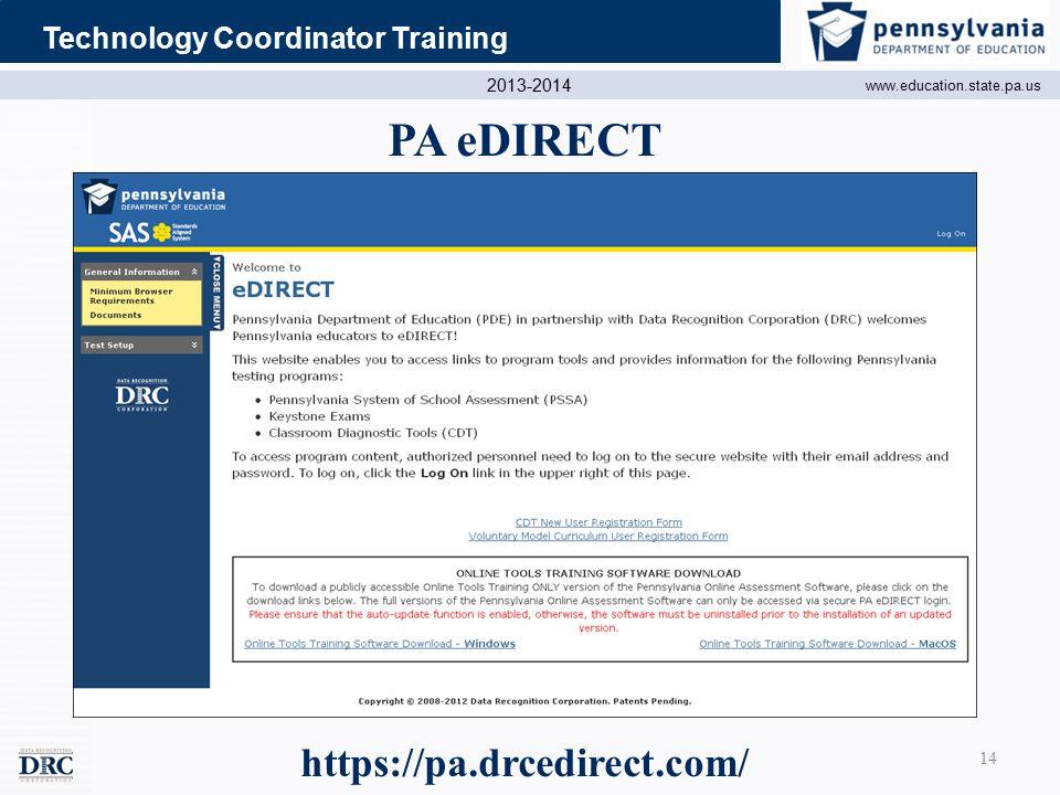 2013-2014 www.education.state.pa.us Technology Coordinator Training PA eDIRECT https://pa.drcedirect.com/ 14
