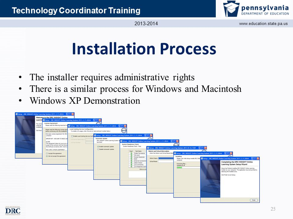 2013-2014 www.education.state.pa.us Technology Coordinator Training Installation Process The installer requires administrative rights There is a similar process for Windows and Macintosh Windows XP Demonstration 25