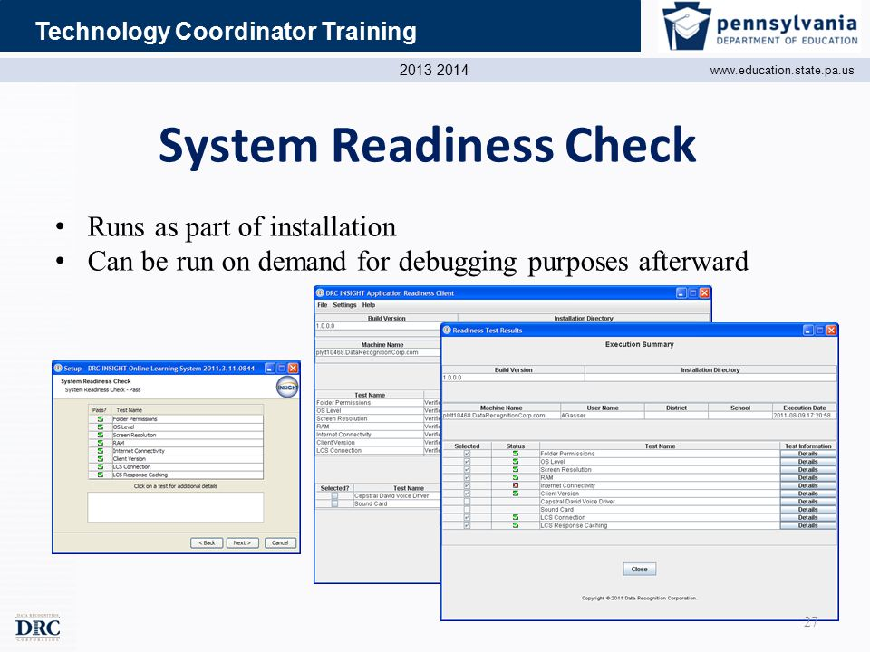 2013-2014 www.education.state.pa.us Technology Coordinator Training System Readiness Check Runs as part of installation Can be run on demand for debugging purposes afterward 27