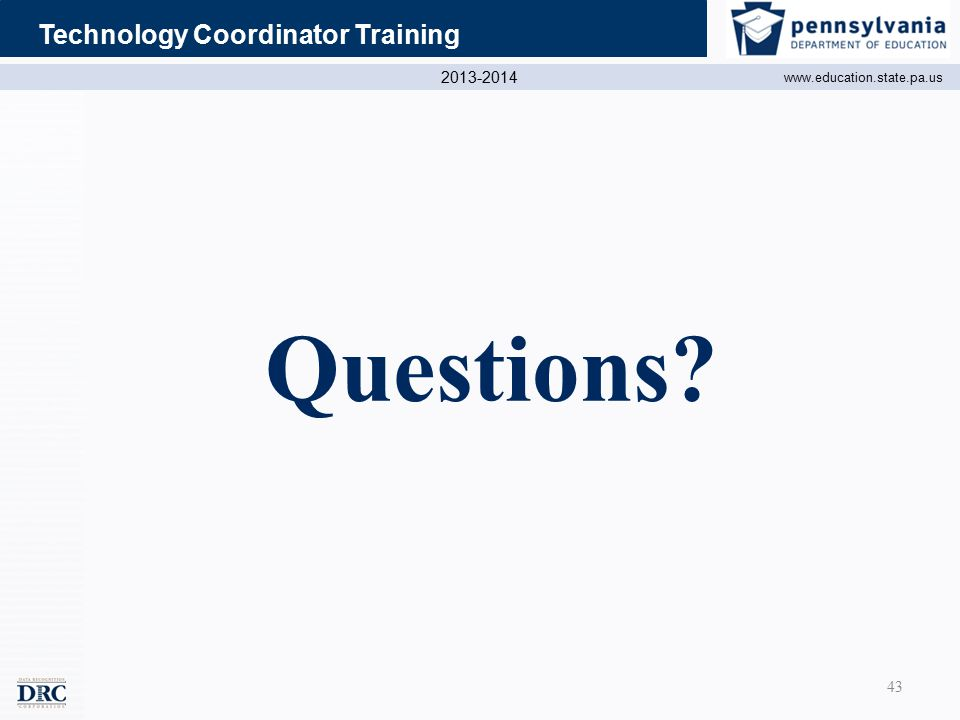 2013-2014 www.education.state.pa.us Technology Coordinator Training Questions 43