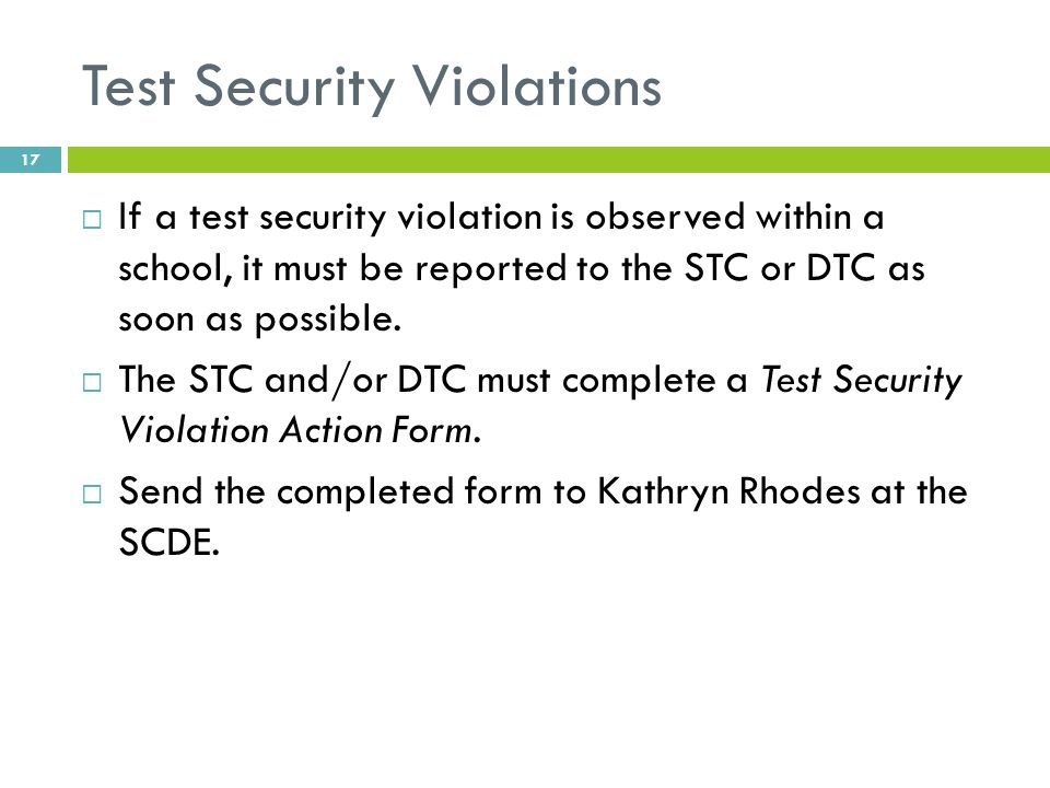 Test Security Violations  If a test security violation is observed within a school, it must be reported to the STC or DTC as soon as possible.