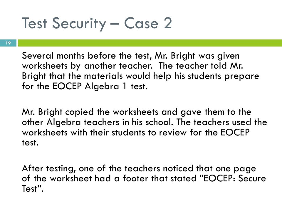 Test Security – Case 2 Several months before the test, Mr.