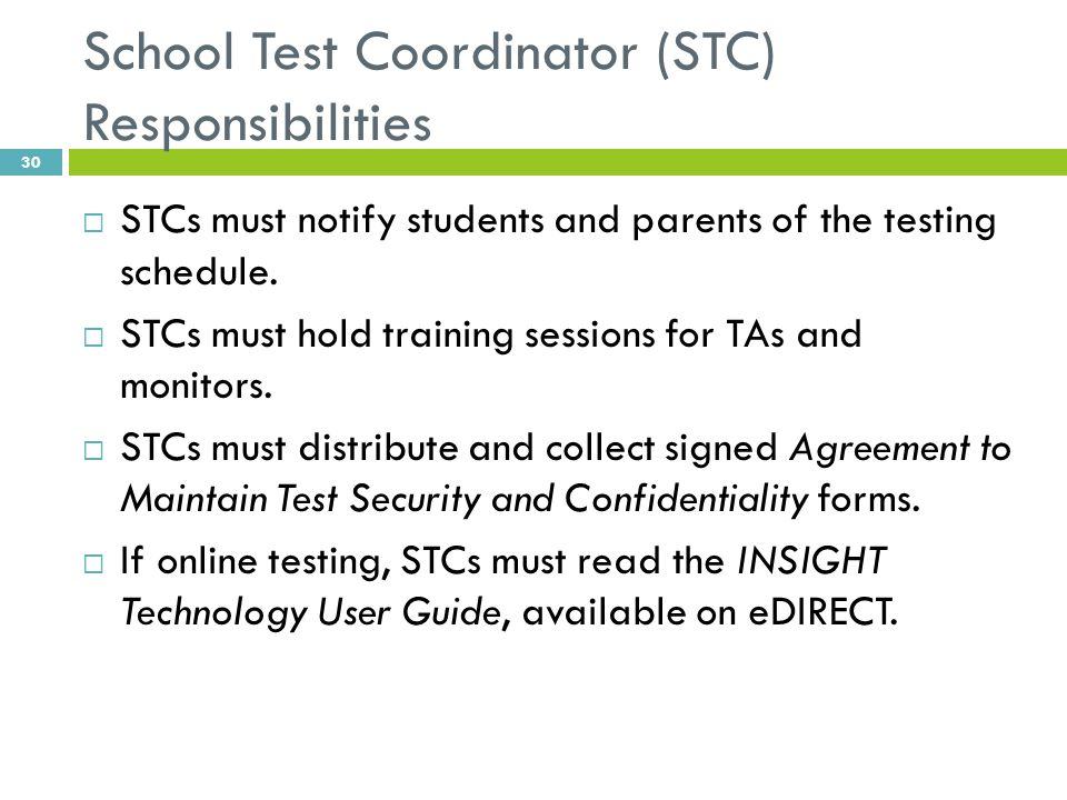 School Test Coordinator (STC) Responsibilities  STCs must notify students and parents of the testing schedule.