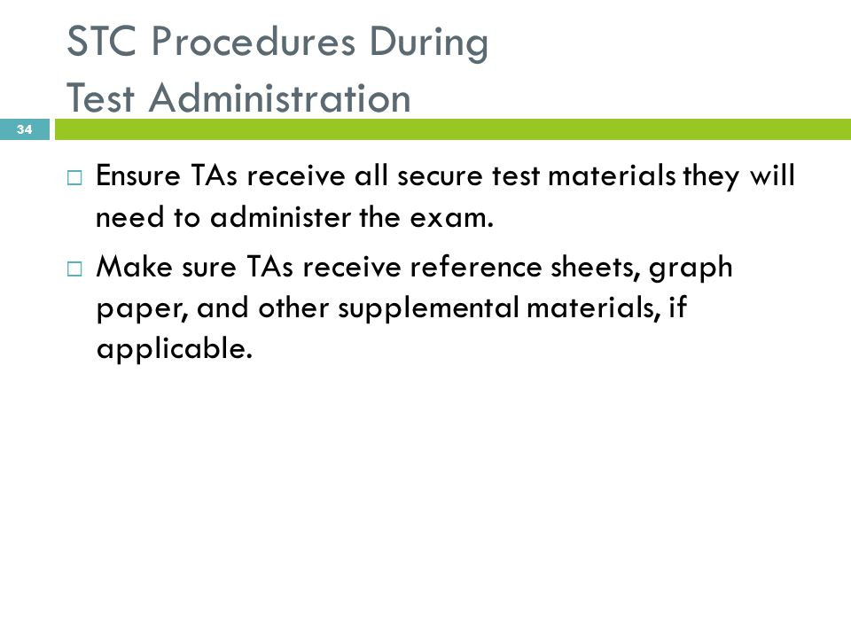 STC Procedures During Test Administration  Ensure TAs receive all secure test materials they will need to administer the exam.