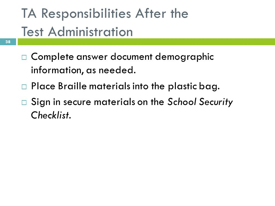 TA Responsibilities After the Test Administration  Complete answer document demographic information, as needed.