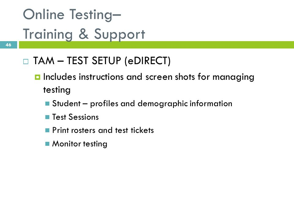 Online Testing– Training & Support  TAM – TEST SETUP (eDIRECT)  Includes instructions and screen shots for managing testing Student – profiles and d