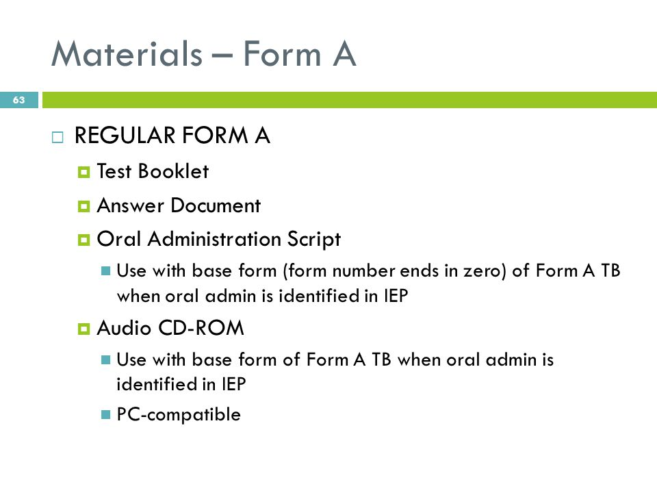 Materials – Form A  REGULAR FORM A  Test Booklet  Answer Document  Oral Administration Script Use with base form (form number ends in zero) of For