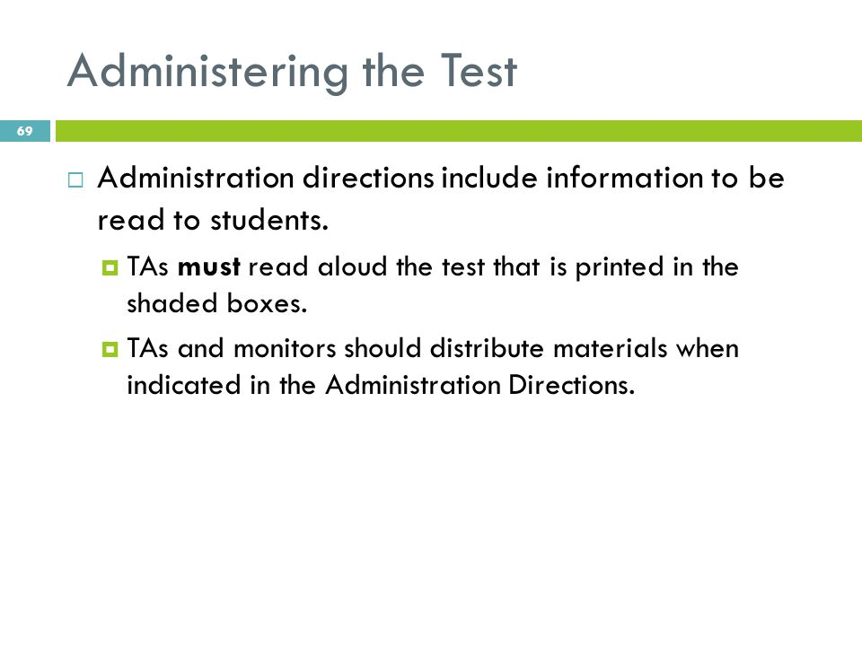 Administering the Test  Administration directions include information to be read to students.