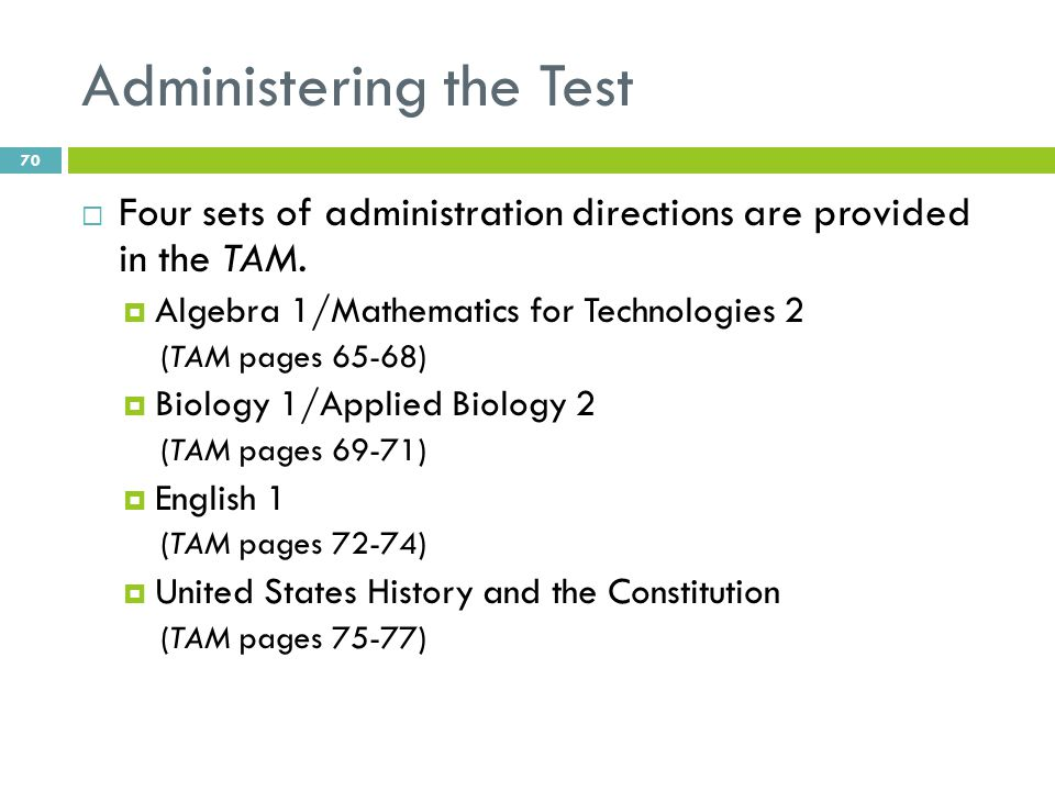 Administering the Test  Four sets of administration directions are provided in the TAM.