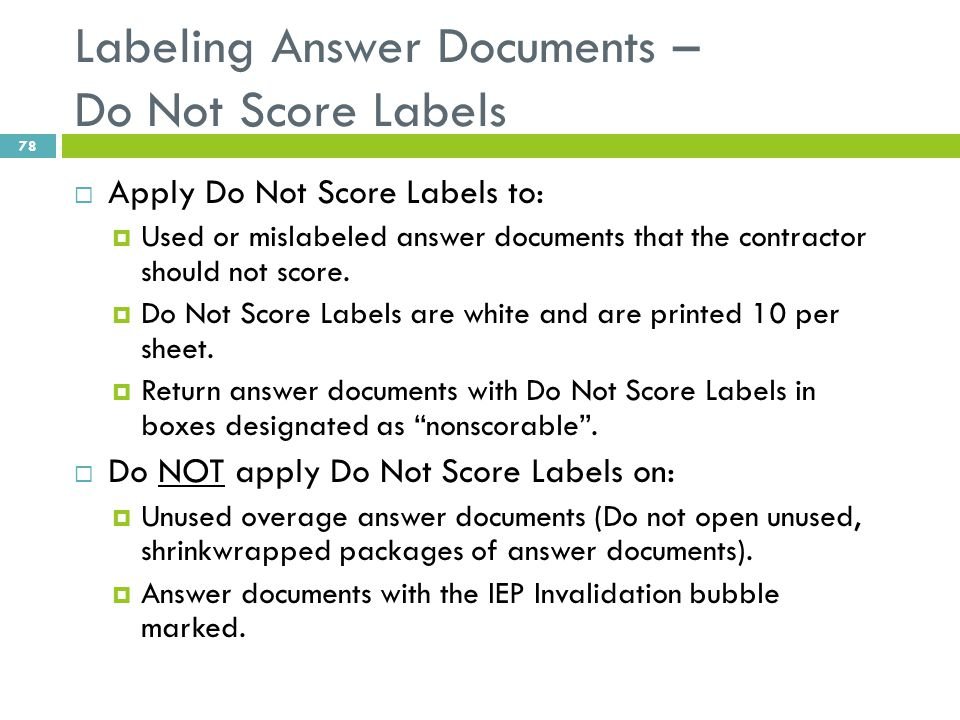 Labeling Answer Documents – Do Not Score Labels  Apply Do Not Score Labels to:  Used or mislabeled answer documents that the contractor should not s