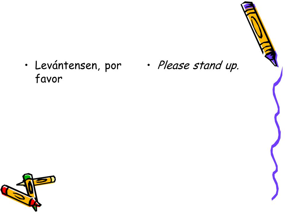 Levántensen, por favor Please stand up.
