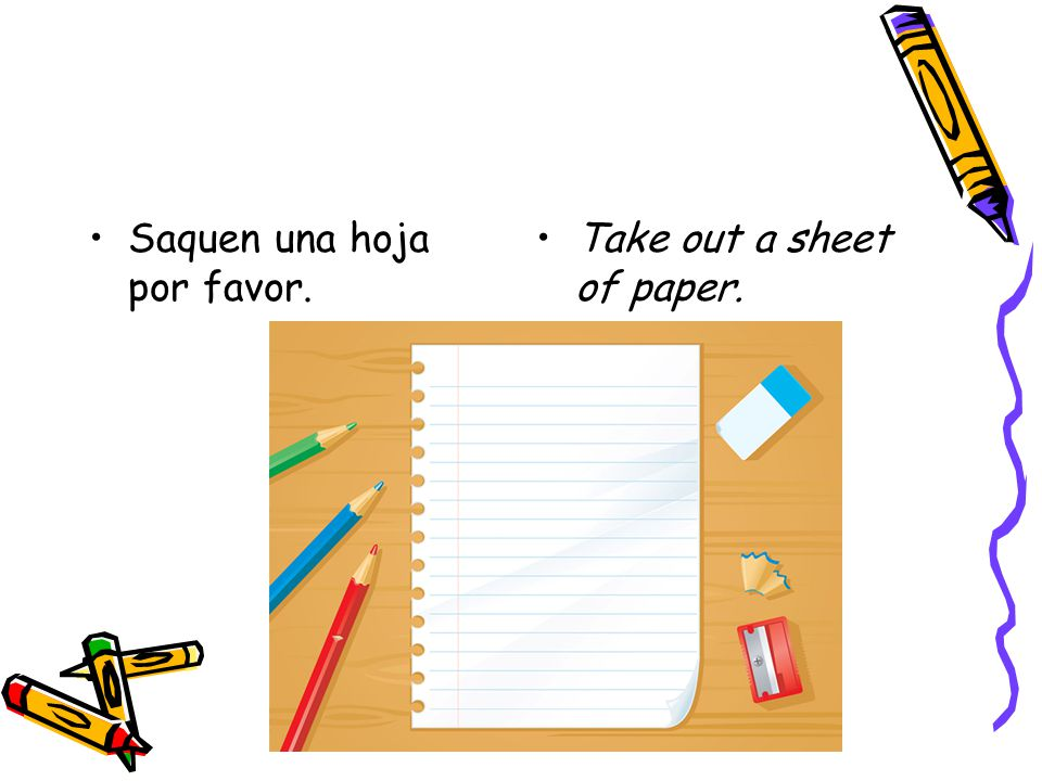 Saquen una hoja por favor. Take out a sheet of paper.