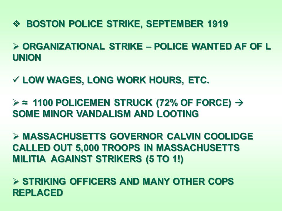  BOSTON POLICE STRIKE, SEPTEMBER 1919  ORGANIZATIONAL STRIKE – POLICE WANTED AF OF L UNION LOW WAGES, LONG WORK HOURS, ETC.