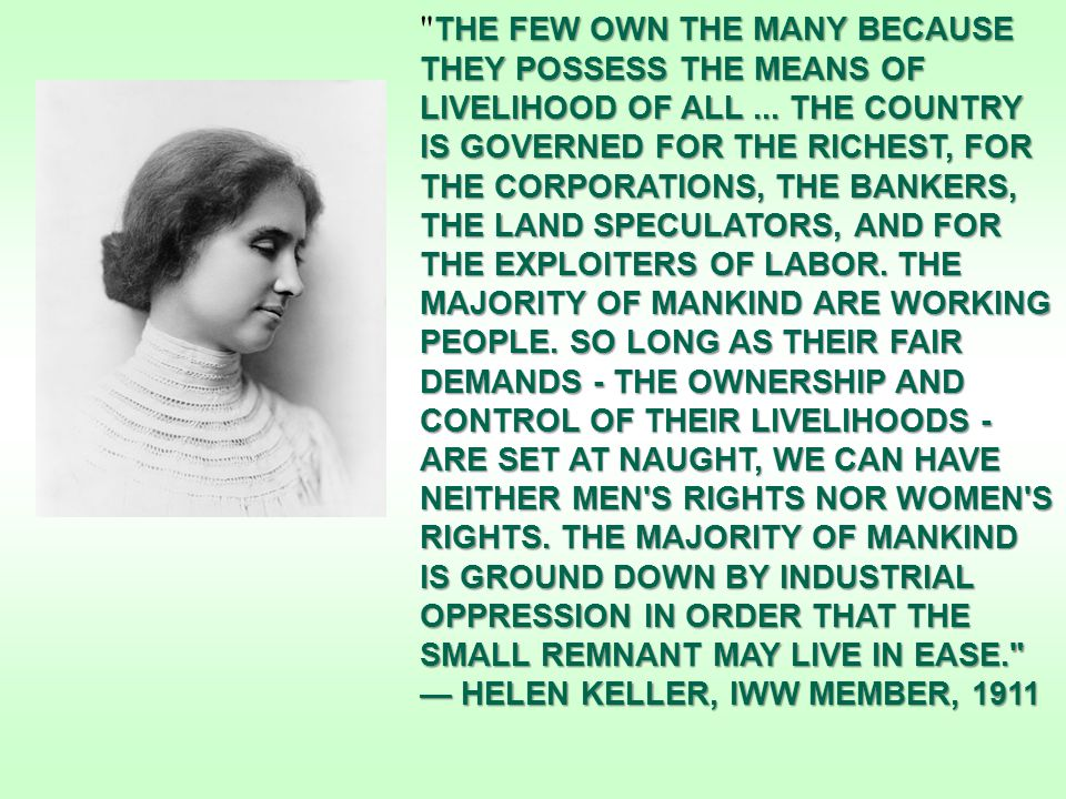 THE FEW OWN THE MANY BECAUSE THEY POSSESS THE MEANS OF LIVELIHOOD OF ALL...