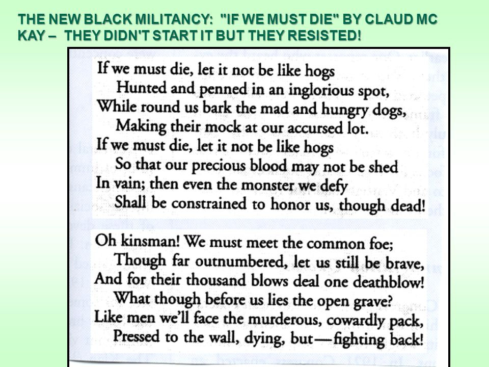 THE NEW BLACK MILITANCY: IF WE MUST DIE BY CLAUD MC KAY – THEY DIDN T START IT BUT THEY RESISTED!