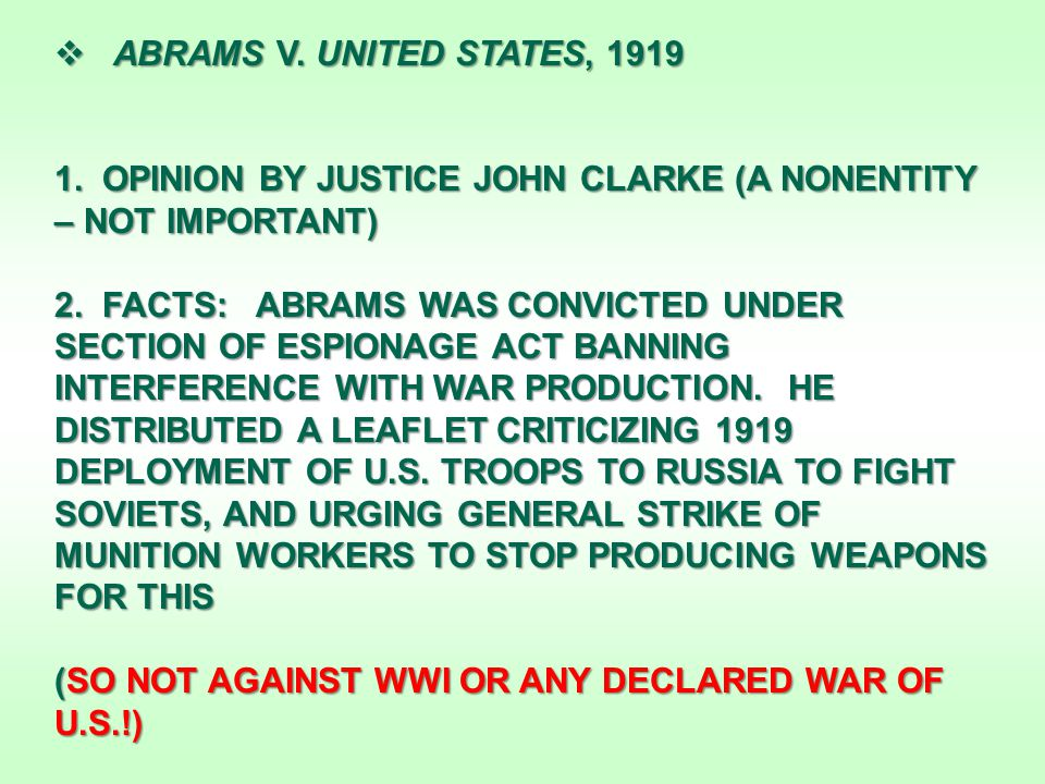  ABRAMS V. UNITED STATES, 1919 1. OPINION BY JUSTICE JOHN CLARKE (A NONENTITY – NOT IMPORTANT) 2.