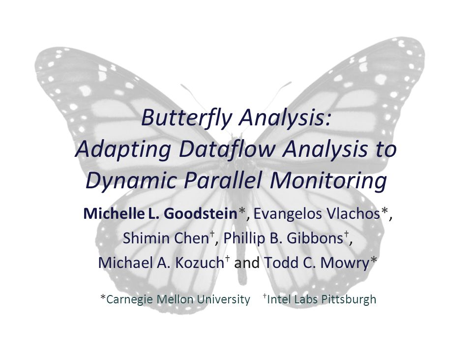 Butterfly Analysis 1  Michelle Goodstein Butterfly Analysis: Adapting Dataflow Analysis to Dynamic Parallel Monitoring Michelle L. Goodstein*, Evange