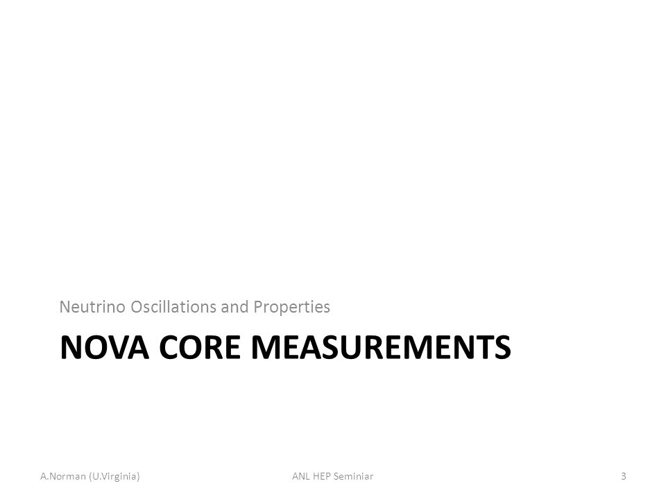 NOVA CORE MEASUREMENTS Neutrino Oscillations and Properties A.Norman (U.Virginia)3ANL HEP Seminiar
