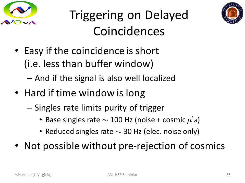 Triggering on Delayed Coincidences Easy if the coincidence is short (i.e. less than buffer window) – And if the signal is also well localized Hard if