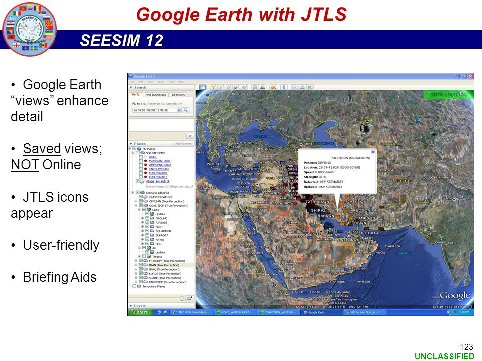 "SEESIM 12 UNCLASSIFIED Google Earth ""views"" enhance detail Saved views; NOT Online JTLS icons appear User-friendly Briefing Aids Google Earth with JTL"