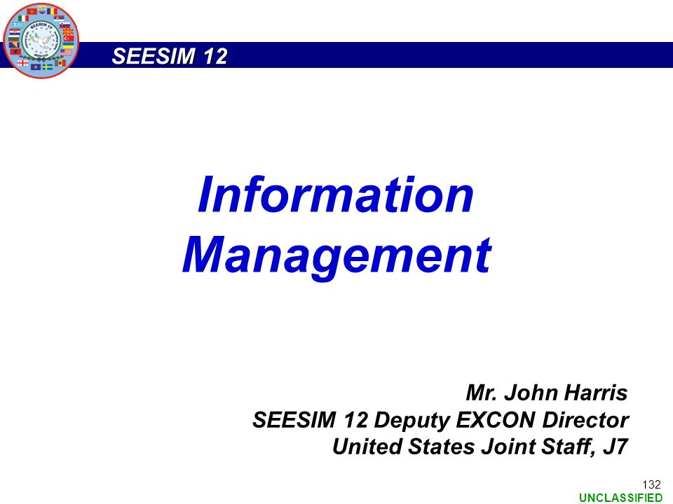 SEESIM 12 UNCLASSIFIED 132 Mr. John Harris SEESIM 12 Deputy EXCON Director United States Joint Staff, J7 Information Management