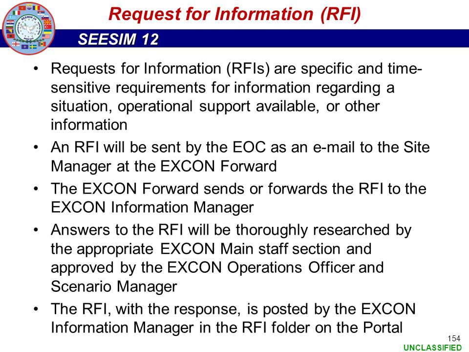 SEESIM 12 UNCLASSIFIED 154 Request for Information (RFI) Requests for Information (RFIs) are specific and time- sensitive requirements for information