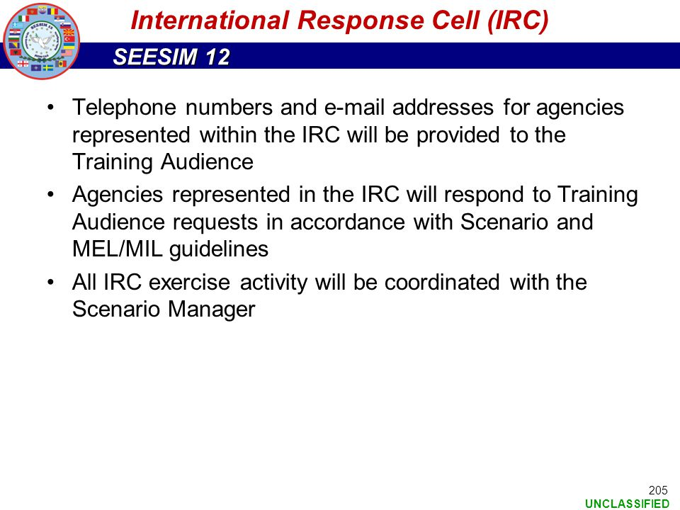 SEESIM 12 UNCLASSIFIED 205 Telephone numbers and e-mail addresses for agencies represented within the IRC will be provided to the Training Audience Ag