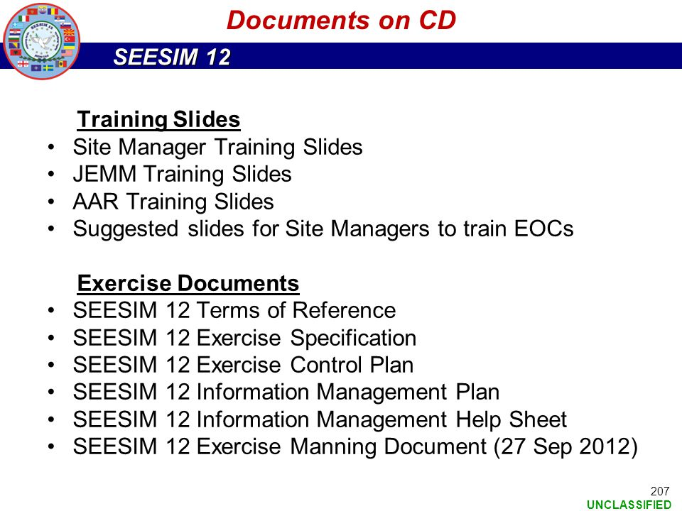 SEESIM 12 UNCLASSIFIED 207 Documents on CD Training Slides Site Manager Training Slides JEMM Training Slides AAR Training Slides Suggested slides for