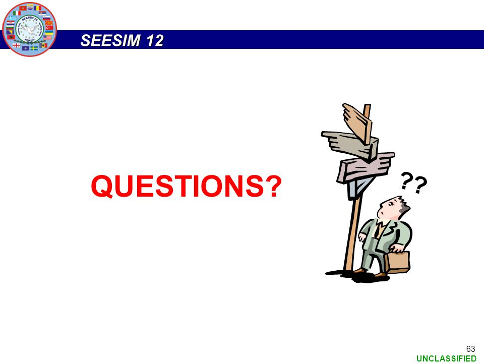 SEESIM 12 UNCLASSIFIED 63 QUESTIONS? ??