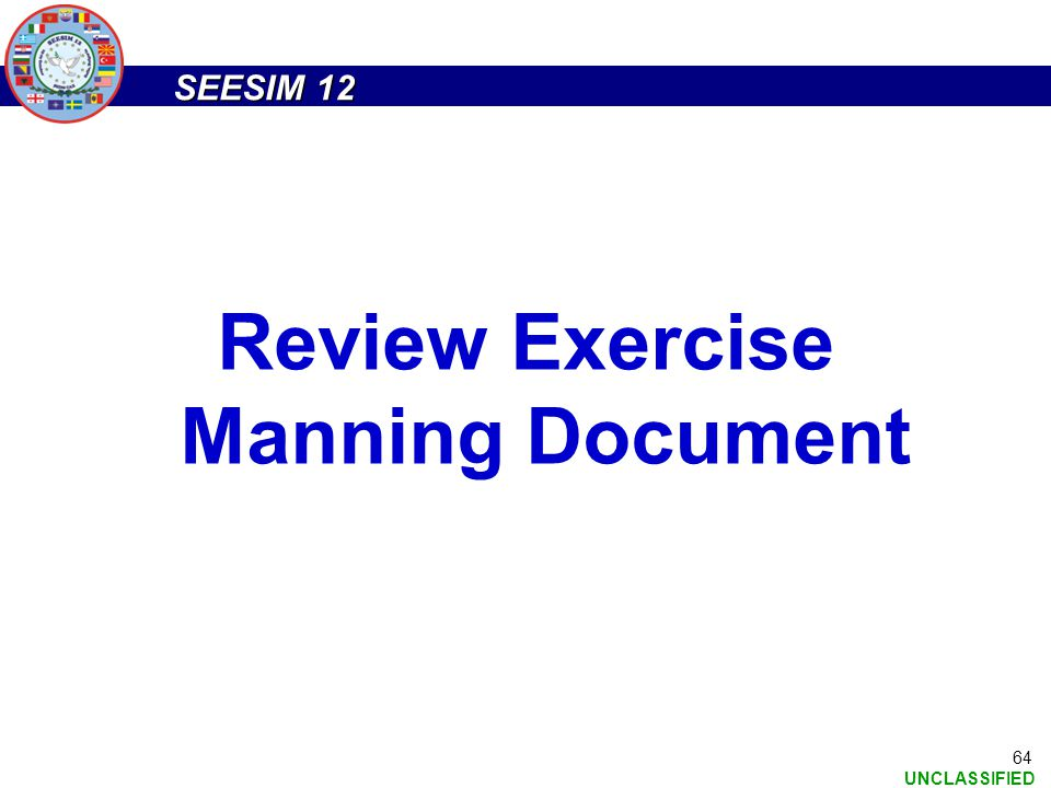SEESIM 12 UNCLASSIFIED 64 Review Exercise Manning Document