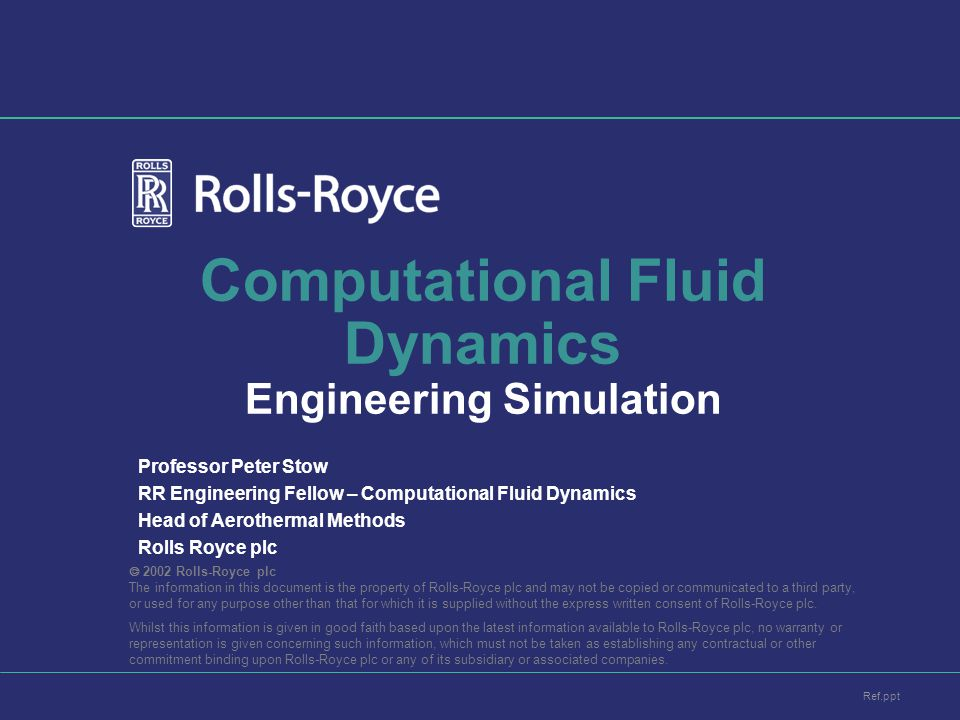  2002 Rolls-Royce plc The information in this document is the property of Rolls-Royce plc and may not be copied or communicated to a third party, or used for any purpose other than that for which it is supplied without the express written consent of Rolls-Royce plc.
