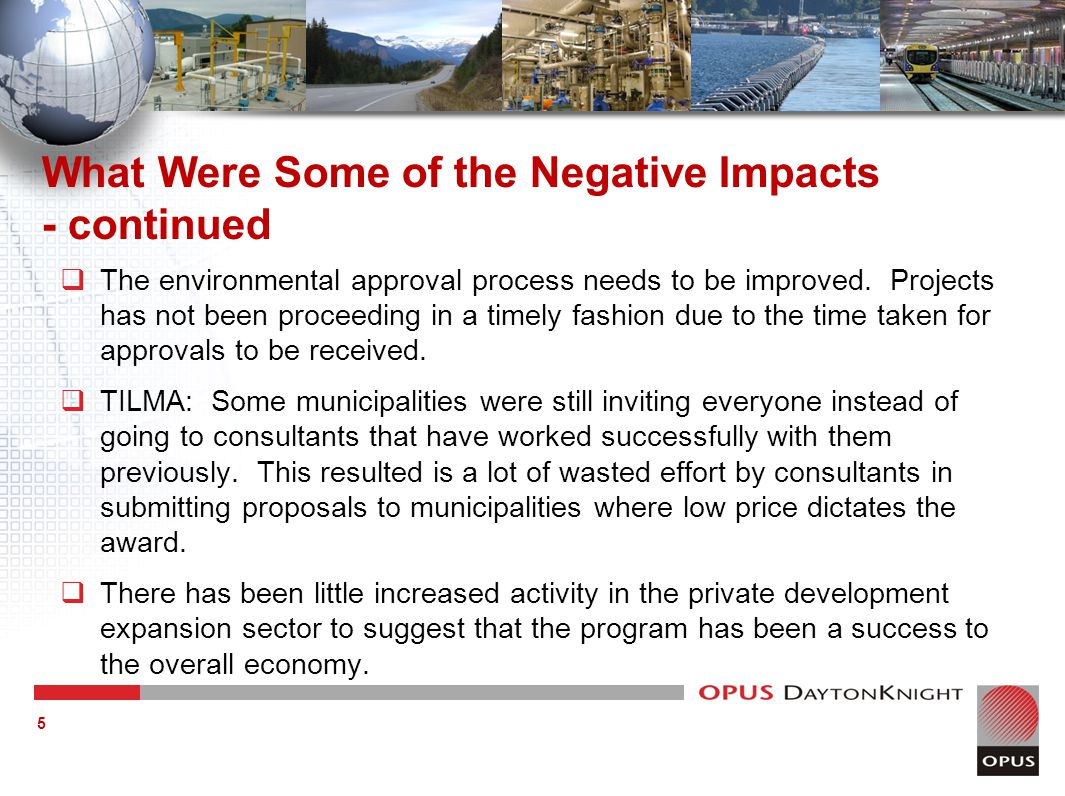 What Were Some of the Negative Impacts - continued  The environmental approval process needs to be improved.