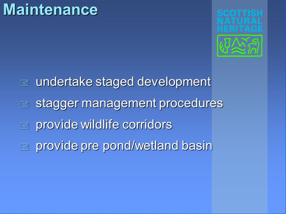 Maintenance + undertake staged development + stagger management procedures + provide wildlife corridors + provide pre pond/wetland basin
