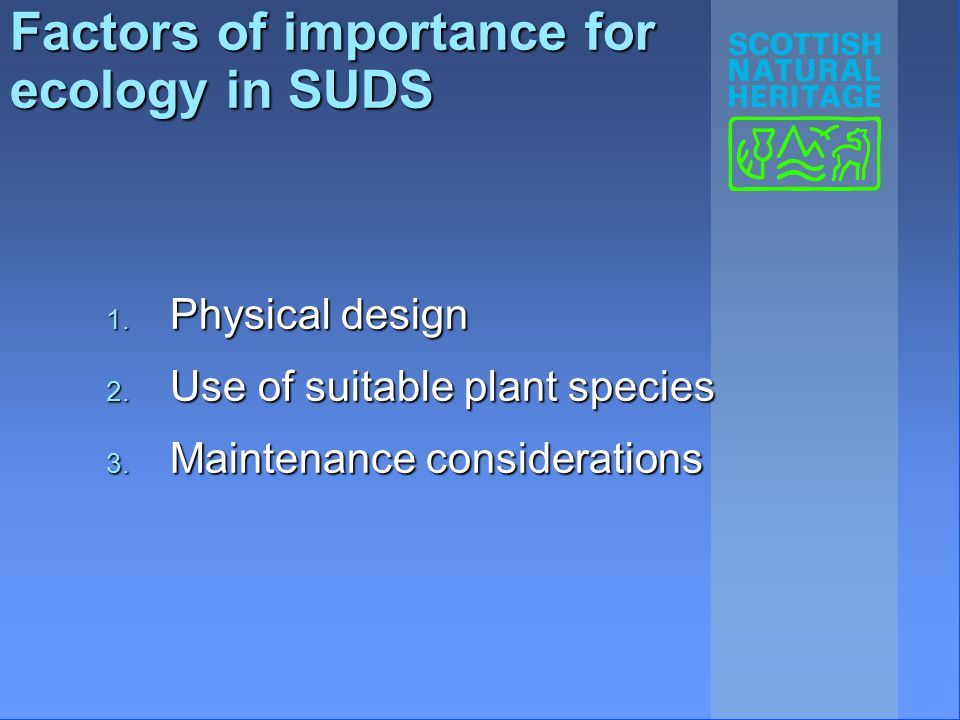 Factors of importance for ecology in SUDS 1. Physical design 2. Use of suitable plant species 3. Maintenance considerations