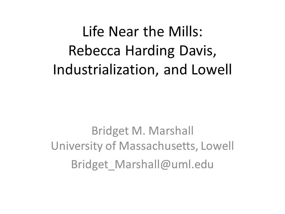 Life Near the Mills: Rebecca Harding Davis, Industrialization, and Lowell Bridget M.