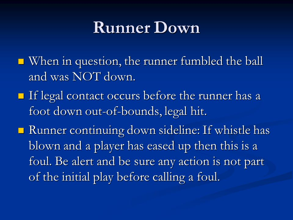 When in question, the runner fumbled the ball and was NOT down.
