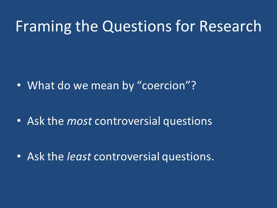 Framing the Questions for Research What do we mean by coercion .