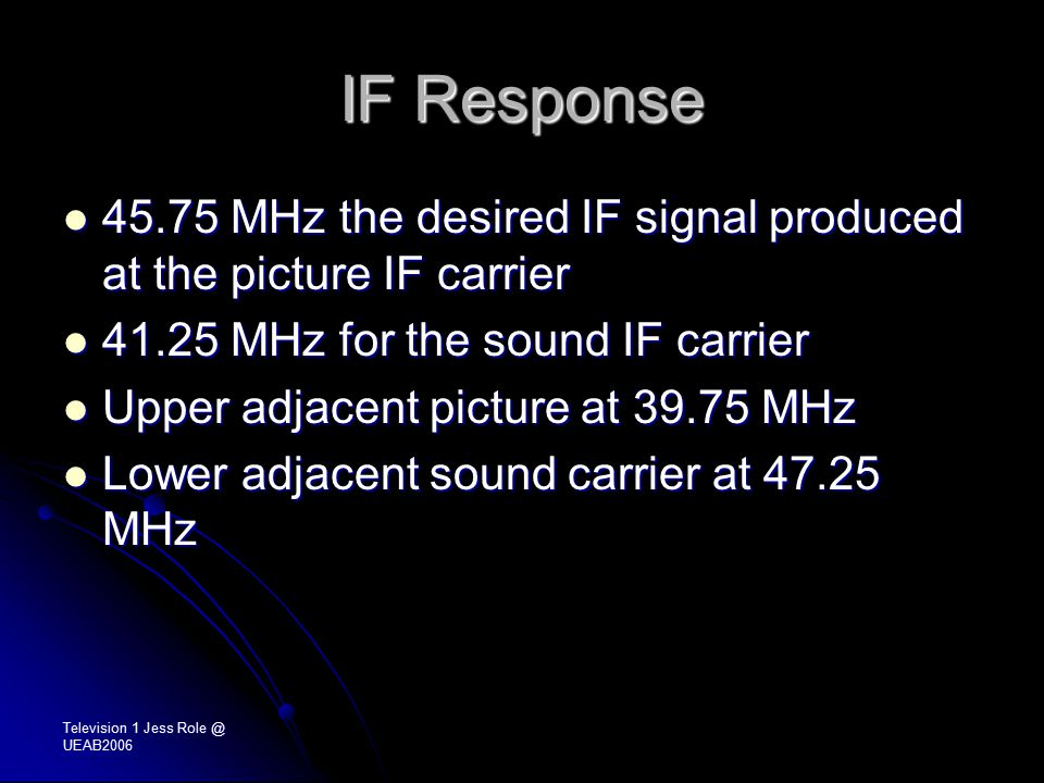 IF Response 45.75 MHz the desired IF signal produced at the picture IF carrier 45.75 MHz the desired IF signal produced at the picture IF carrier 41.2
