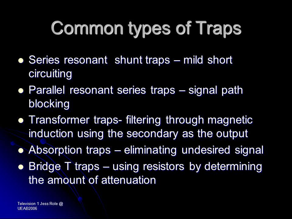 Television 1 Jess Role @ UEAB2006 Common types of Traps Series resonant shunt traps – mild short circuiting Series resonant shunt traps – mild short c