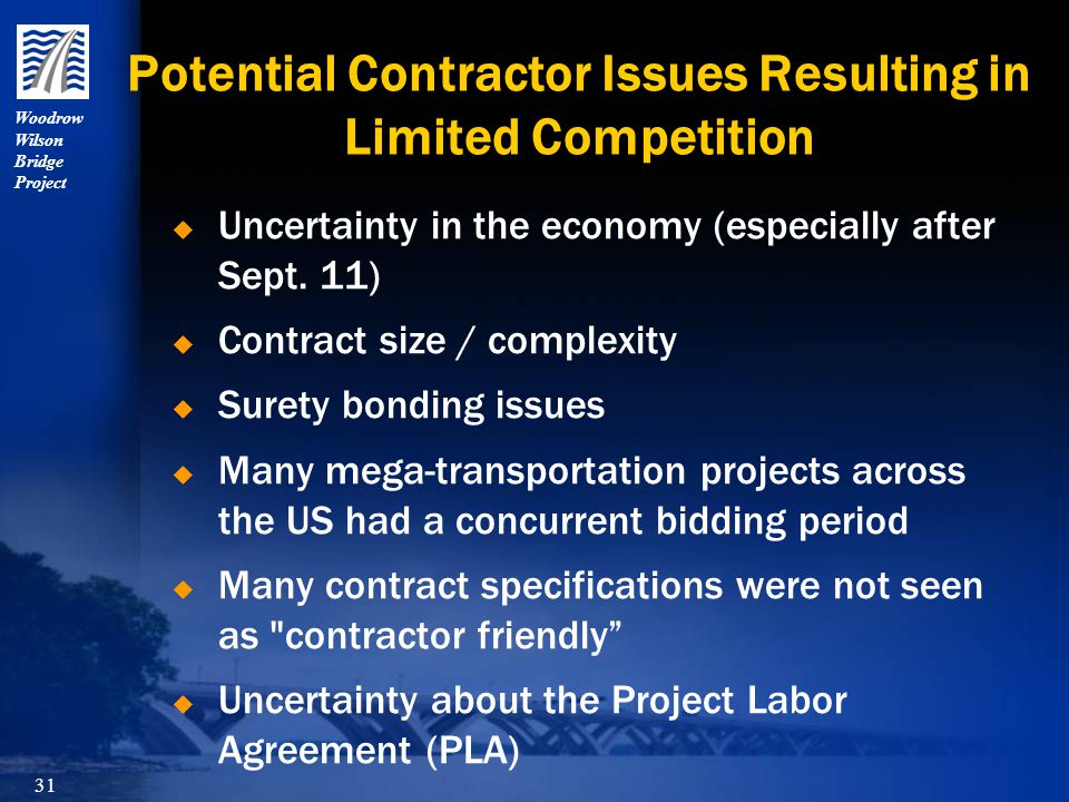 Woodrow Wilson Bridge Project 31 Potential Contractor Issues Resulting in Limited Competition  Uncertainty in the economy (especially after Sept.